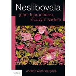 Greenbergová Joanne: Neslibovala jsem ti procházku růžovým sadem cena od 119 Kč