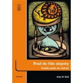 Hull John M.: Pouť do říše slepoty - Deníky pádu do vědomí cena od 186 Kč