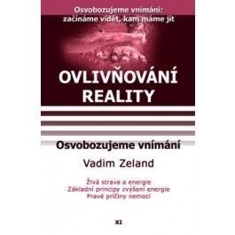 Vadim Zeland: Ovlivňování reality 11 - Osvobozujeme vnímání cena od 208 Kč