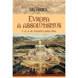Jiří Hrbek: Evropa a absolutismus v 17. a 18. století (1948-1789) cena od 136 Kč
