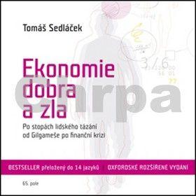 Seedláček Tomáš: Ekonomie dobra a zla - Po stopách lidského tázání od Gilgameše po finanční krizi - CDmp3