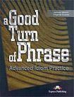Express Publishing A Good Turn of Phrase Idiom Practice - Student´s book cena od 212 Kč
