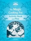 Oxford University Press CLASSIC TALES Second Edition Beginner 1 The Magic Cooking Pot Activity Book and Play cena od 50 Kč
