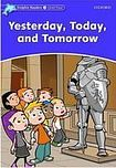 Oxford University Press Dolphin Readers Level 4 Yesterday. Today. and Tomorrow cena od 80 Kč