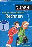 Bibliographisches Institut GmbH DUDEN - RECHNEN - EINFACH KLASSE IN MATHEMATIK cena od 124 Kč
