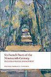 Oxford University Press Oxford World´s Classics - French Literature Six French Poets of the Nineteenth Century With parallel French Text cena od 331 Kč