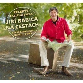 Jiří Babica: Jiří Babica na cestách – Recepty z celého světa, které zvládnete uvařít i doma cena od 250 Kč