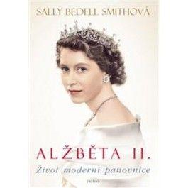Sally Bedell Smith: Alžběta II.- Život moderní panovnice cena od 312 Kč
