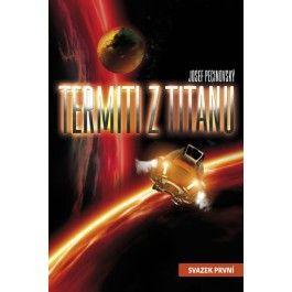 Josef Pecinovský: Termiti z Titanu - svazek první cena od 106 Kč