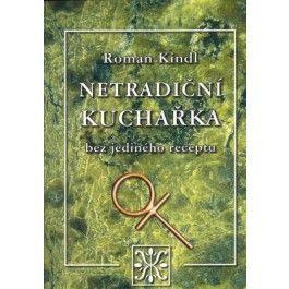 Roman Kindl: Netradiční kuchařka cena od 138 Kč
