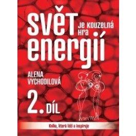 Alena Vychodilová: Svět je kouzelná hra energií 2. díl cena od 188 Kč