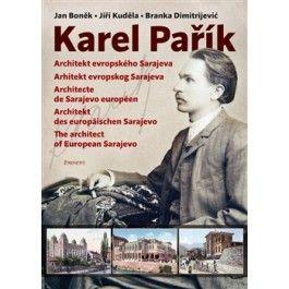 Branka Dimitrijević, Jiří Kuděla, Jan Boněk: Karel Pařík – Architekt evropského Sarajeva cena od 246 Kč
