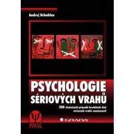 Andrej Drbohlav: Psychologie sériových vrahů - 200 skutečných případů brutálních činů sériových vrahů současnosti cena od 477 Kč