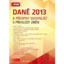 Daně 2013 a předpisy související s přehledy změn cena od 431 Kč