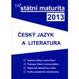 Tvoje státní maturita 2013 - český jazyk a literatura cena od 249 Kč