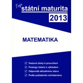 Kolektiv autorů: Tvoje státní maturita 2013 - Matematika cena od 251 Kč