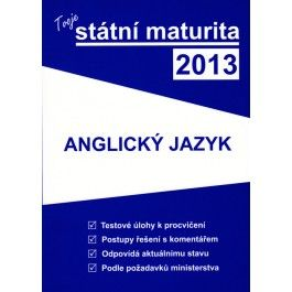 Tvoje státní maturita 2013 - Anglický jazyk cena od 240 Kč