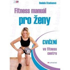 Daniela Stackeová: Fitness manuál pro ženy - cvičení ve fitness centru cena od 83 Kč