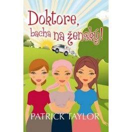 Patrick Taylor: Doktore, bacha na ženský! cena od 175 Kč