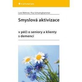 Lore Wehner, lva Schwinghammer: Smyslová aktivizace v péči o seniory a klienty s demencí cena od 253 Kč