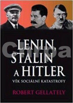 Robert Gellately: Lenin, Stalin & Hitler cena od 0 Kč