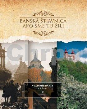 AB Art press Banská Štiavnica Ako sme tu žili cena od 328 Kč
