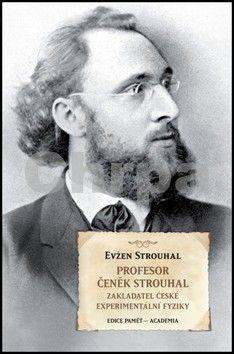 Evžen Strouhal: Profesor Čeněk Strouhal - Zakladatel české experimentální fyziky cena od 292 Kč