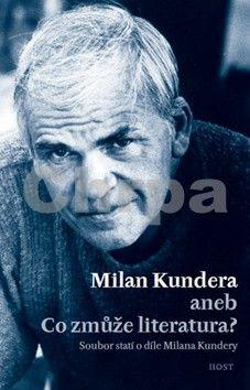 Bohumil Fořt, Jiří Kudrnáč: Milan Kundera - Co zmůže literatura cena od 181 Kč