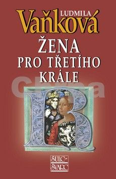 Ludmila Vaňková: Žena pro třetího krále - Královna Richenza - 4. vydání cena od 193 Kč