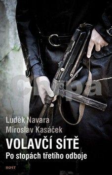 Luděk Navara, Miroslav Kasáček: Volavčí sítě. Po stopách třetího odboje cena od 199 Kč