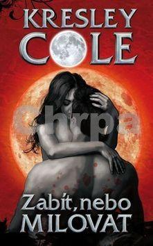 Kresley Cole: Zabít, nebo milovat cena od 0 Kč