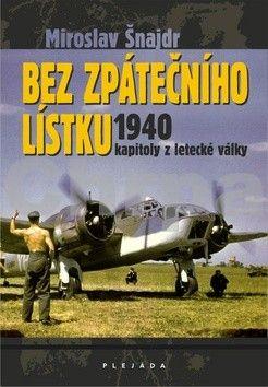 Miroslav Šnajdr: Bez zpátečního lístku 1940 - kapitoly z letecké války cena od 186 Kč