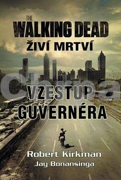 Robert Kirkman, Jay Bonansinga: Walking Dead - Živí mrtví - Vzestup Guvernéra (E-KNIHA) cena od 0 Kč