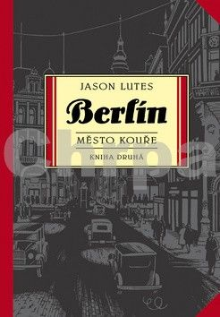 Jason Lutes: Berlín: Město kouře - kniha druhá cena od 194 Kč
