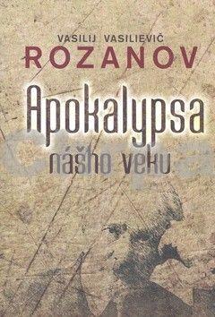 Vasilij Vasilievič Rozanov: Apokalypsa nášho veku cena od 124 Kč