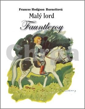 Frances Hodgson Burnettová: Malý lord Fauntleroy cena od 149 Kč