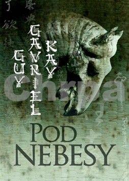 Guy Gavriel Kay: Pod nebesy cena od 356 Kč