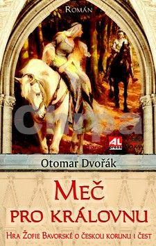 Otomar Dvořák: Meč pro královnu cena od 174 Kč