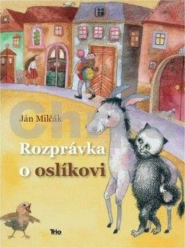 Ján Milčák: Rozprávka o oslíkovi cena od 152 Kč