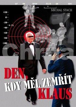 Michal Stach: Den, kdy měl zemřít Klaus cena od 149 Kč