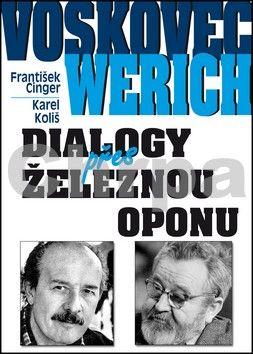 Karel Koliš: Voskovec a Werich - Dialogy přes železnou oponu cena od 214 Kč