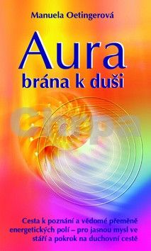 Manuela Oetinger: Aura - brána k duši cena od 59 Kč