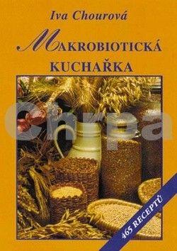 Iva Chourová: Makrobiotická kuchařka - 5. vydání cena od 192 Kč