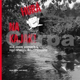 Rezková M., Urbánek L.: Hurá na kajak! - Velké vodácké dobrodružství podle fotografií Ladislava Sitenského cena od 215 Kč