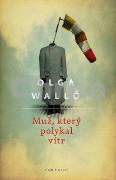 Olga Walló: Muž, který polykal vítr cena od 198 Kč