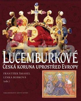 František Šmahel, Lenka Bobková: Lucemburkové cena od 1193 Kč