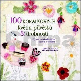 Murr Hinson: 100 korálkových květin, přívěsků a drobností cena od 194 Kč