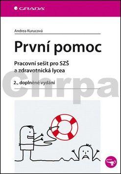 Andrea Kurucová: První pomoc - pracovní sešit pro SZŠ a zdravotnická lycea, 2. dopl. vyd. cena od 133 Kč