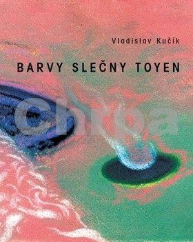 Vladislav Kučík: Barvy slečny Toyen cena od 175 Kč