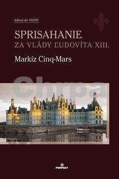 Alfred de Vigny: Sprisahanie za vlády Ľudovíta XIII. Markíz Cinq-Mars cena od 129 Kč